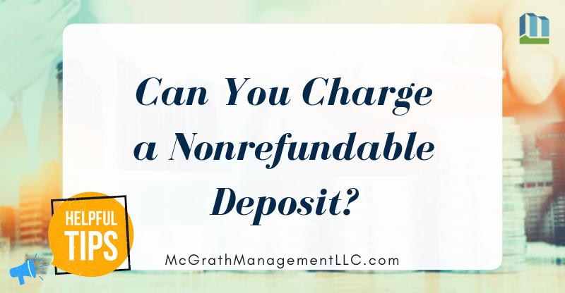 Can You Charge a Nonrefundable Deposit? | McGrath Management LLC