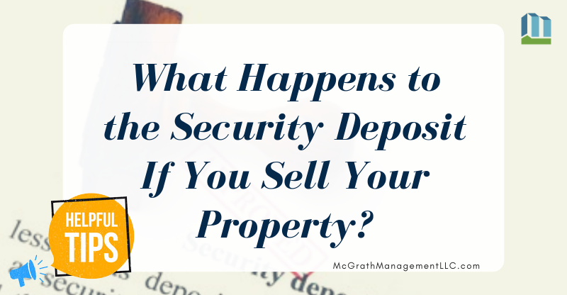 What Happens to the Security Deposit If You Sell Your Property? | McGrath Management LLC